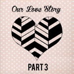 Our Love Story- Part 3
